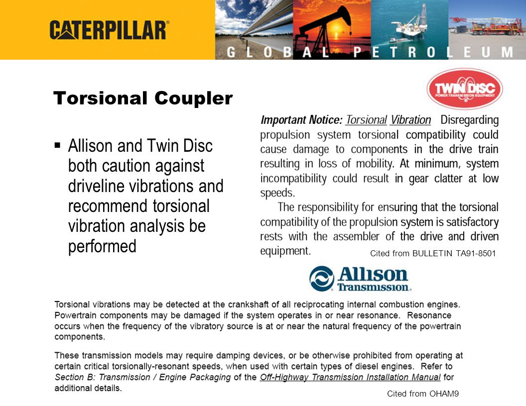 Torsional Coupler Allison and Twin Disc both caution against driveline vibrations and recommend torsional vibration analysis be performed.
