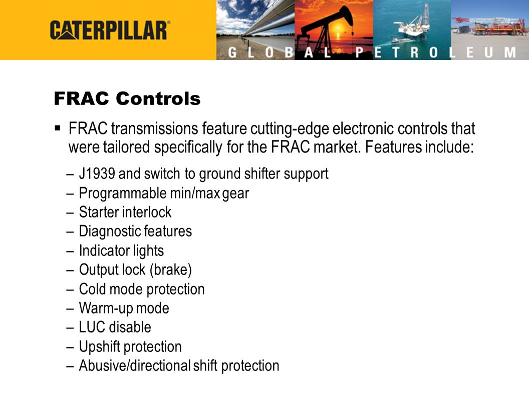 FRAC Controls FRAC transmissions feature cutting-edge electronic controls that were tailored specifically for the FRAC market. Features include: