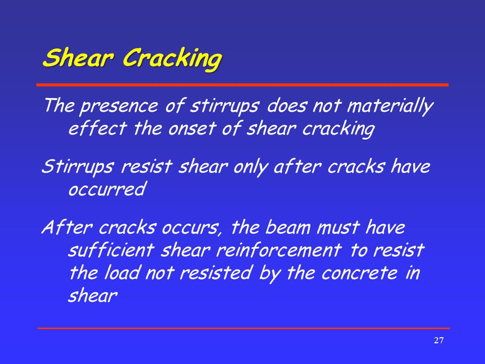Shear Cracking The presence of stirrups does not materially effect the onset of shear cracking.