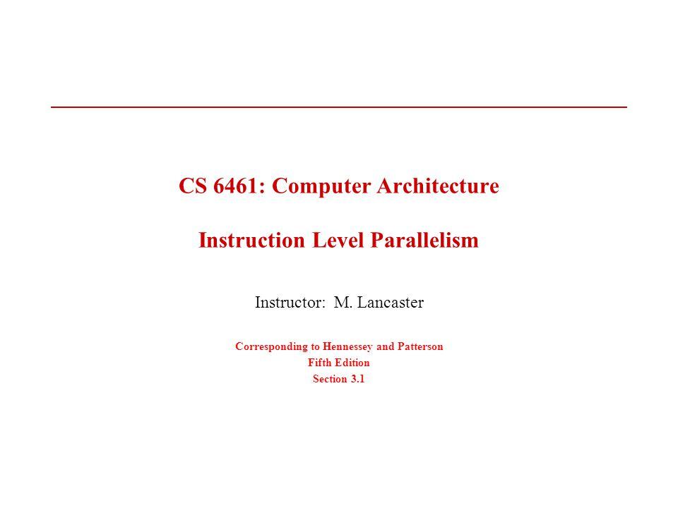 CS 6461: Computer Architecture Instruction Level Parallelism