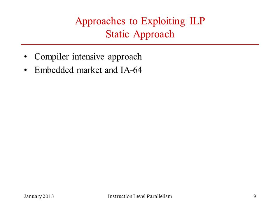 Approaches to Exploiting ILP Static Approach