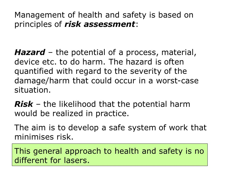Management of health and safety is based on principles of risk assessment: