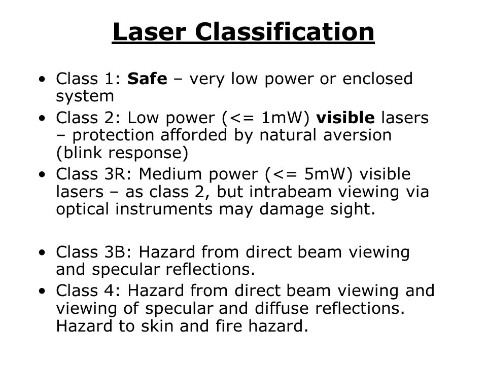 Laser Classification Class 1: Safe – very low power or enclosed system