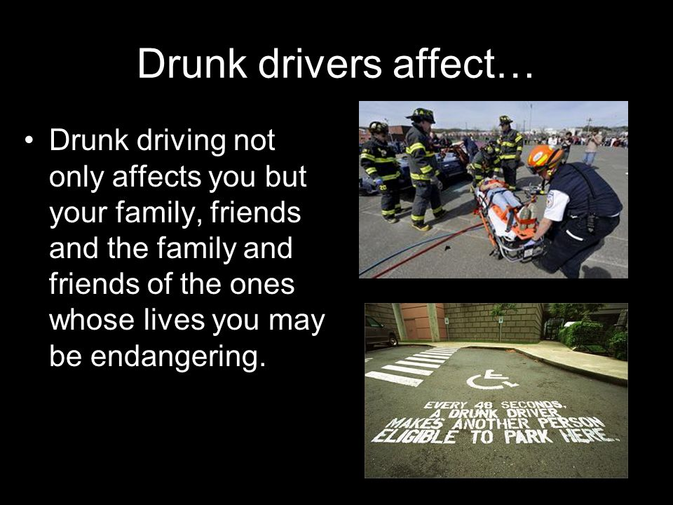 Drunk drivers affect…