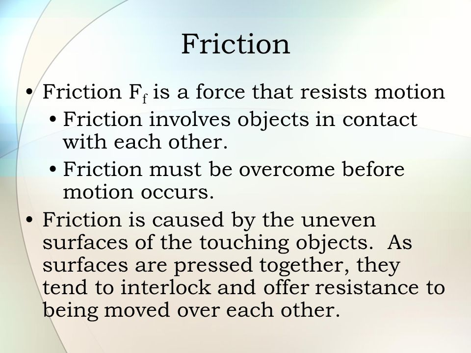 Friction Friction Ff is a force that resists motion