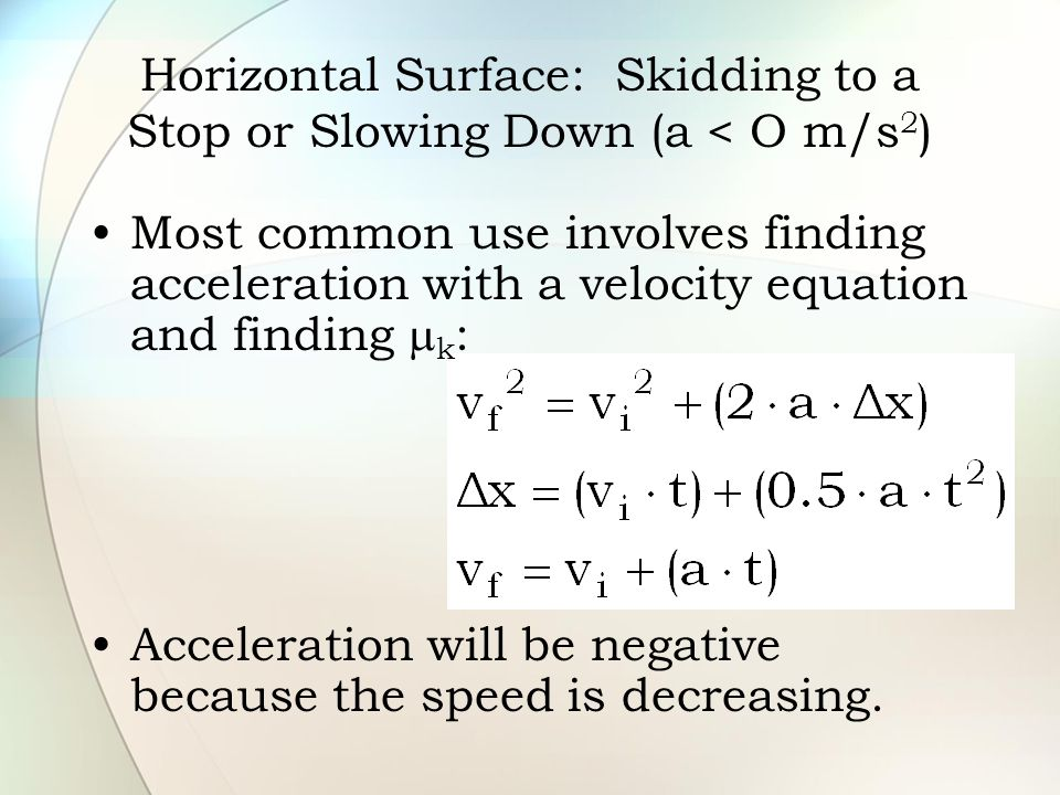 Horizontal Surface: Skidding to a Stop or Slowing Down (a < O m/s2)