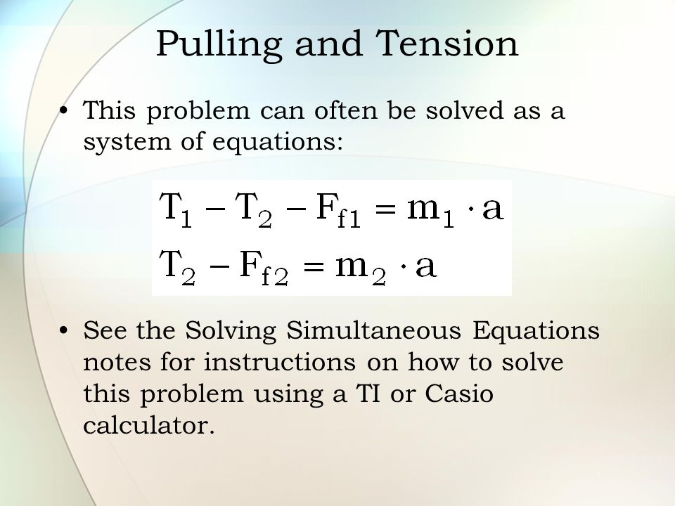 Pulling and Tension This problem can often be solved as a system of equations: