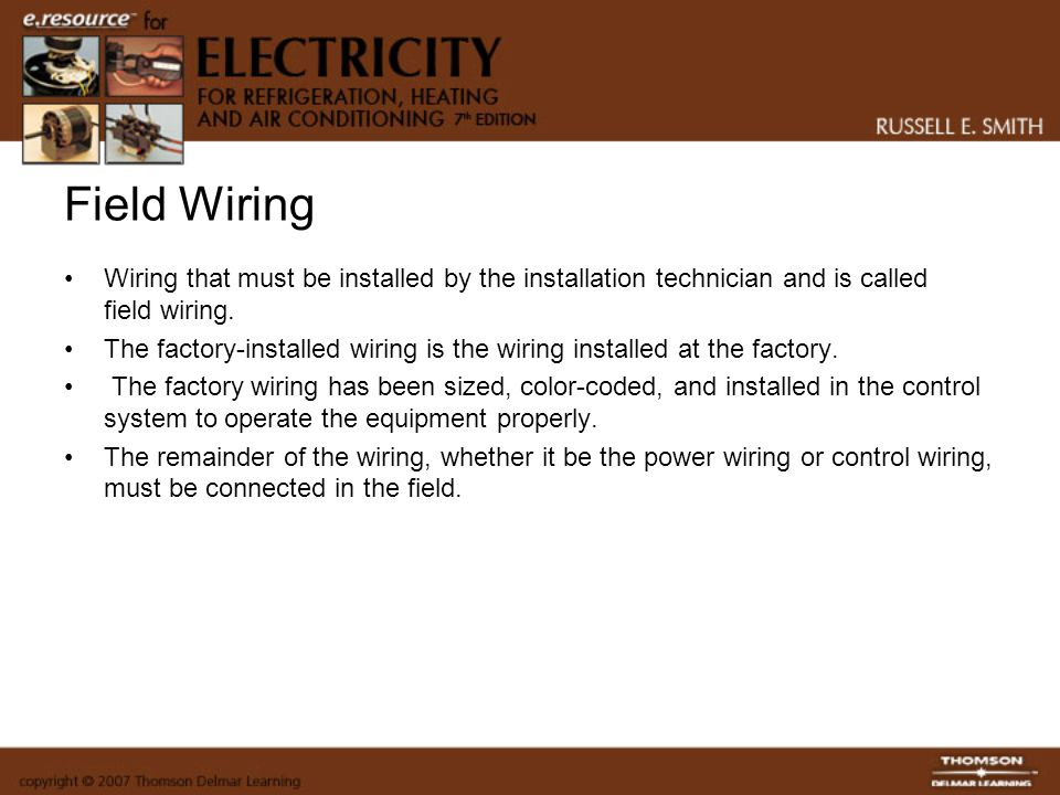 Field Wiring Wiring that must be installed by the installation technician and is called field wiring.