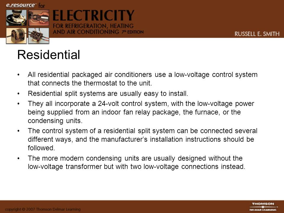 Residential All residential packaged air conditioners use a low-voltage control system that connects the thermostat to the unit.