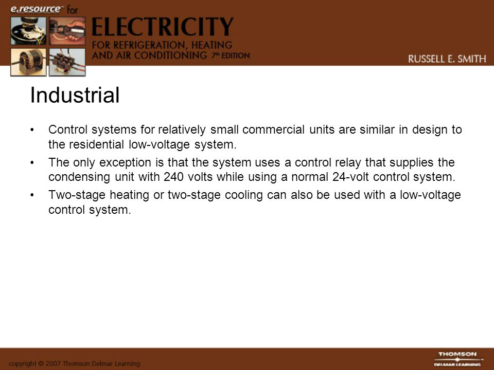 Industrial Control systems for relatively small commercial units are similar in design to the residential low-voltage system.