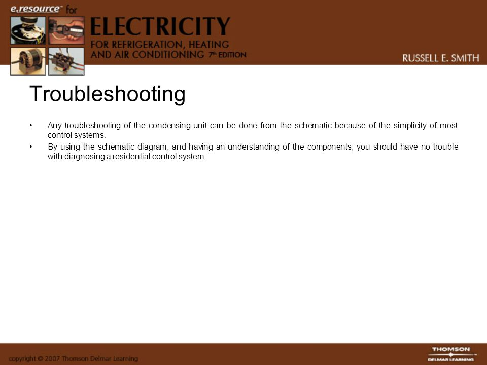 Troubleshooting Any troubleshooting of the condensing unit can be done from the schematic because of the simplicity of most control systems.
