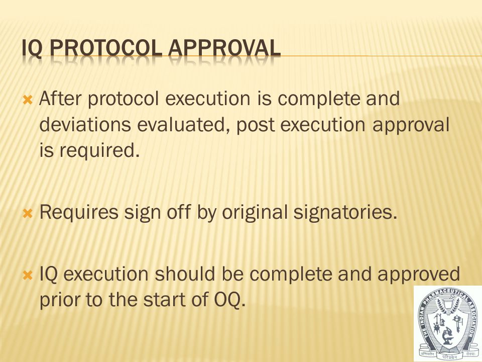 IQ Protocol Approval After protocol execution is complete and deviations evaluated, post execution approval is required.