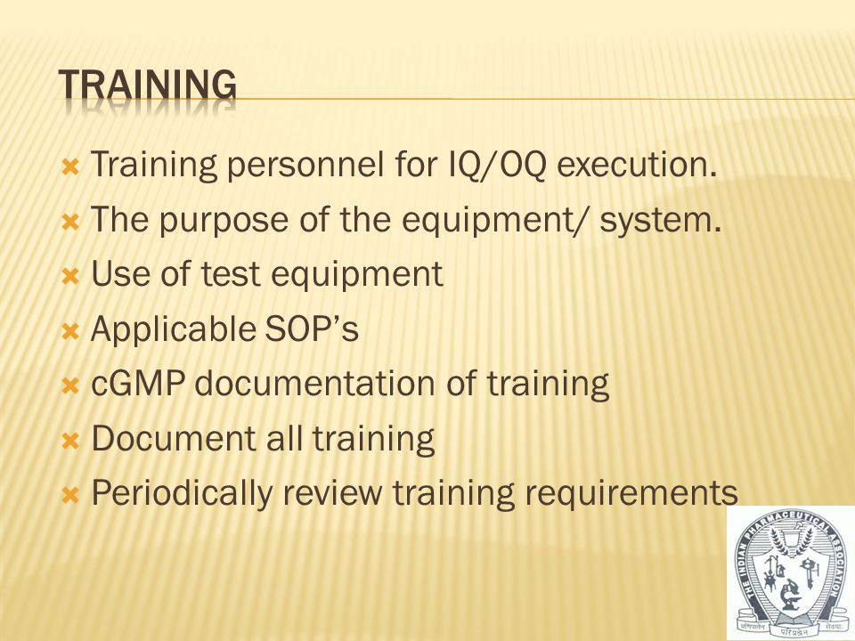 Training Training personnel for IQ/OQ execution.