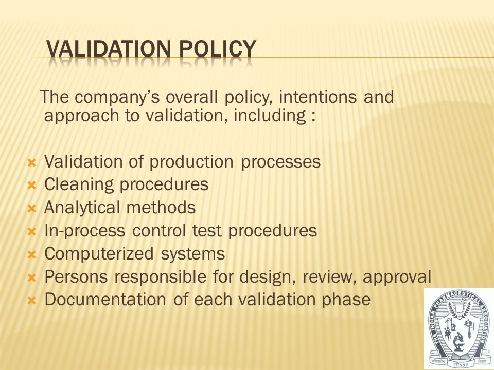 Validation Policy The company's overall policy, intentions and approach to validation, including :