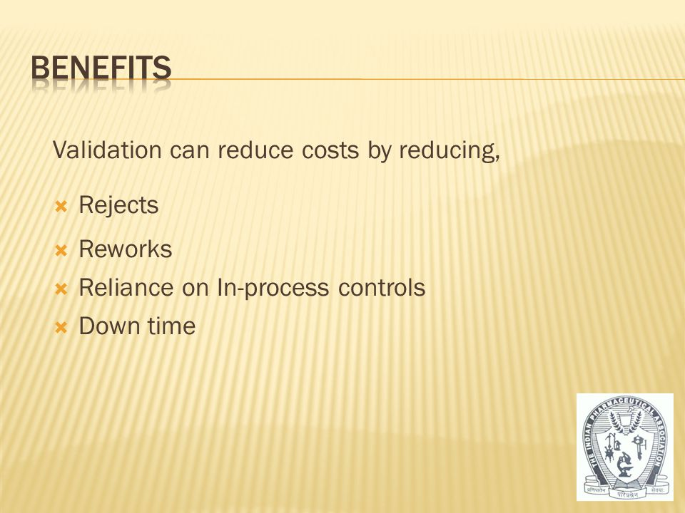 Benefits Validation can reduce costs by reducing, Rejects Reworks
