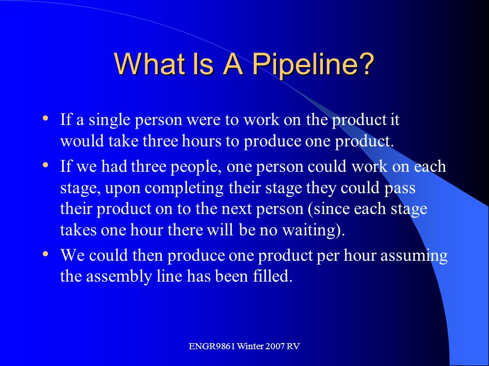 What Is A Pipeline If a single person were to work on the product it would take three hours to produce one product.