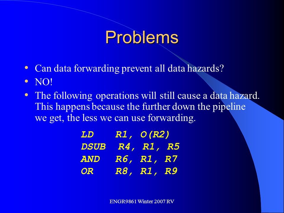 Problems Can data forwarding prevent all data hazards NO!