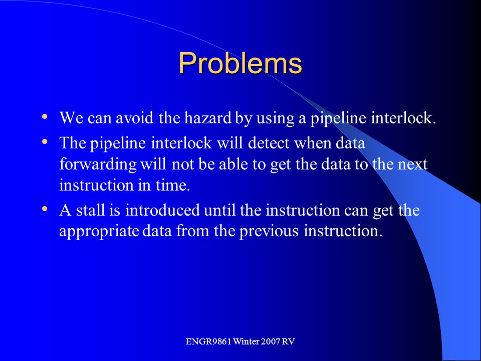 Problems We can avoid the hazard by using a pipeline interlock.
