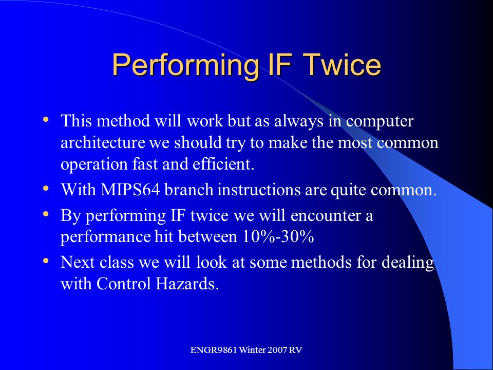 Performing IF Twice This method will work but as always in computer architecture we should try to make the most common operation fast and efficient.