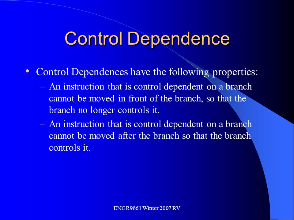 Control Dependence Control Dependences have the following properties: