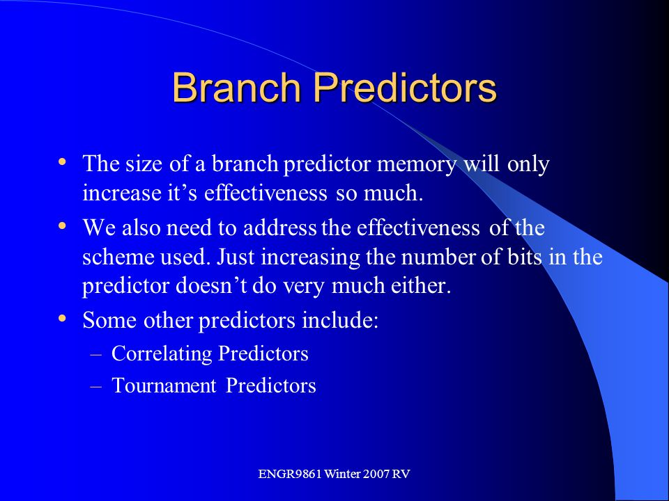 Branch Predictors The size of a branch predictor memory will only increase it's effectiveness so much.