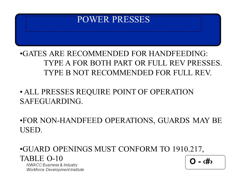 POWER PRESSES GATES ARE RECOMMENDED FOR HANDFEEDING: