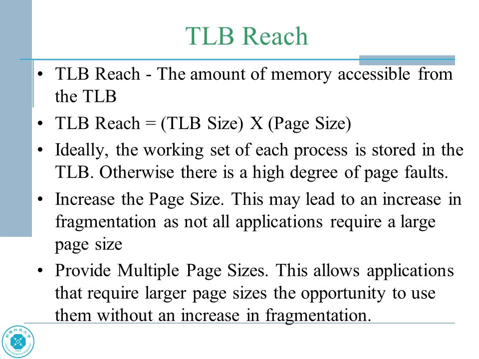 TLB Reach TLB Reach - The amount of memory accessible from the TLB