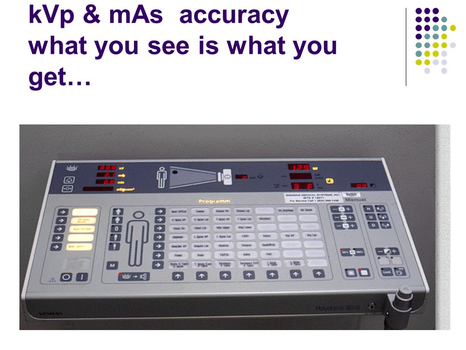 kVp & mAs accuracy what you see is what you get…
