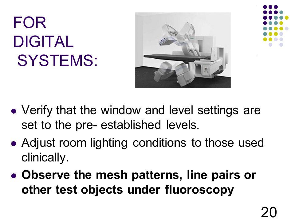 FOR DIGITAL SYSTEMS: Verify that the window and level settings are set to the pre- established levels.