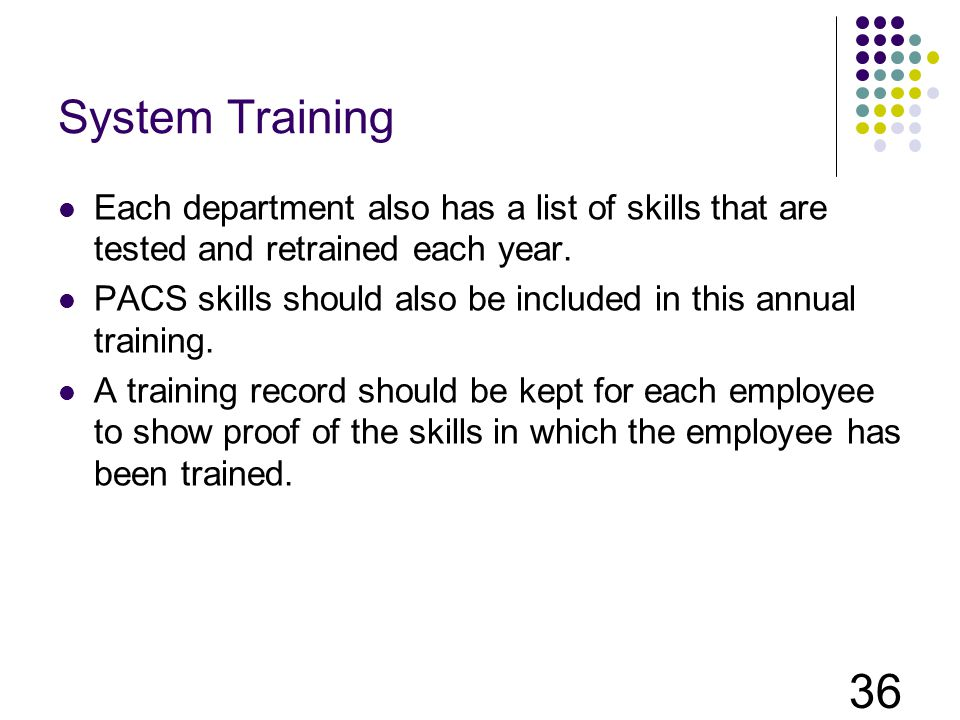 System Training Each department also has a list of skills that are tested and retrained each year.
