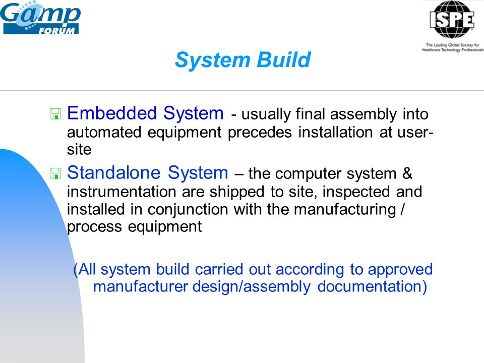 System Build Embedded System - usually final assembly into automated equipment precedes installation at user-site.