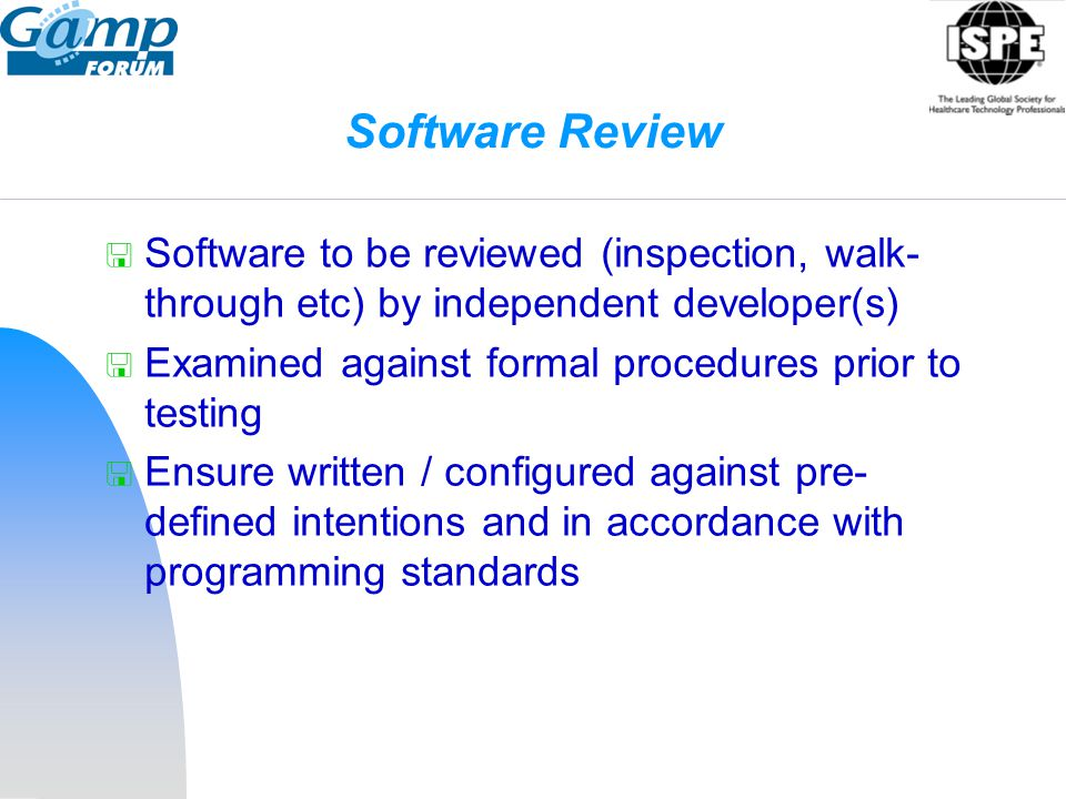 Software Review Software to be reviewed (inspection, walk-through etc) by independent developer(s)