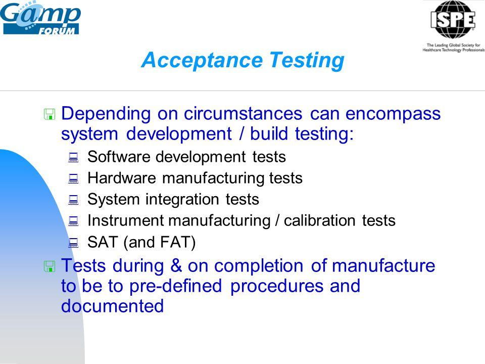Acceptance Testing Depending on circumstances can encompass system development / build testing: Software development tests.