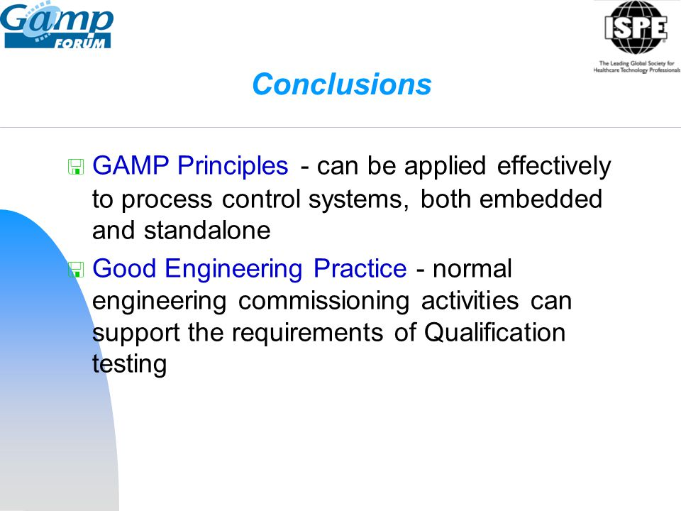 Conclusions GAMP Principles - can be applied effectively to process control systems, both embedded and standalone.