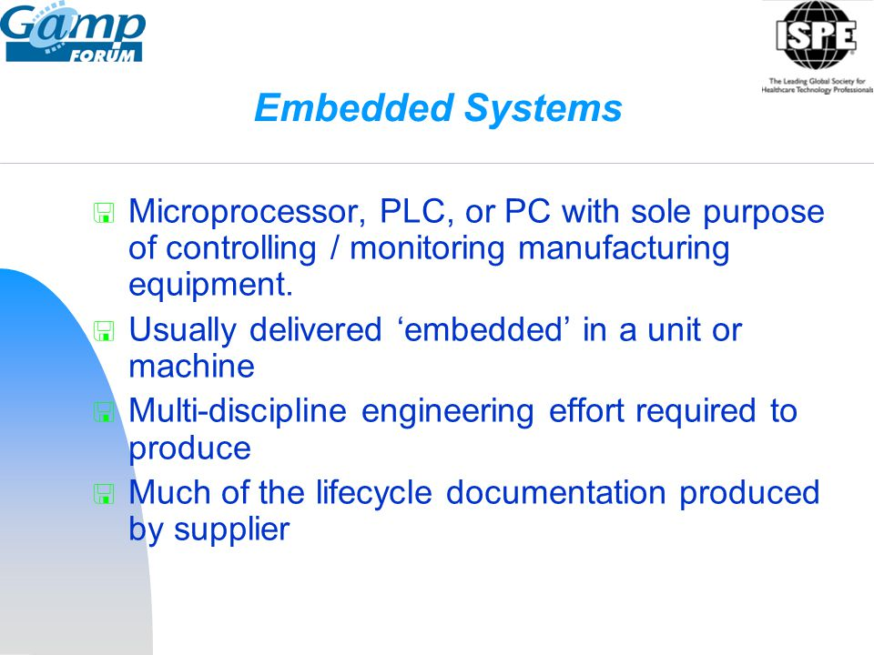 Embedded Systems Microprocessor, PLC, or PC with sole purpose of controlling / monitoring manufacturing equipment.