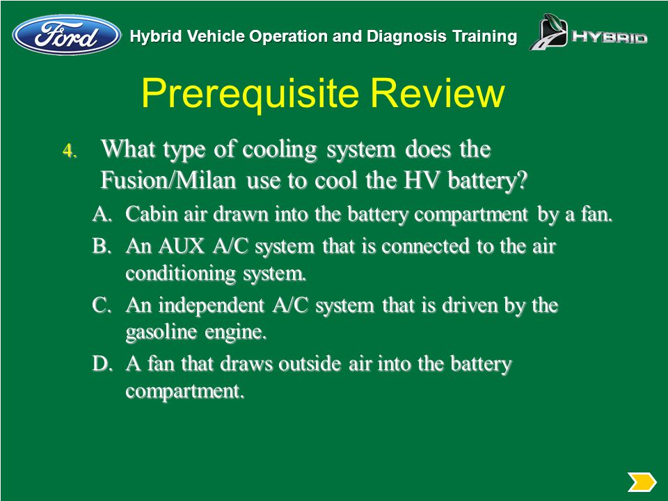 Prerequisite Review What type of cooling system does the Fusion/Milan use to cool the HV battery