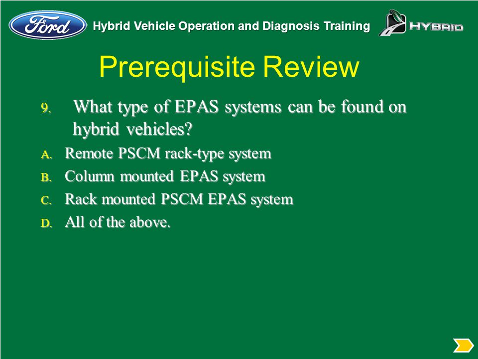 Prerequisite Review What type of EPAS systems can be found on hybrid vehicles Remote PSCM rack-type system.