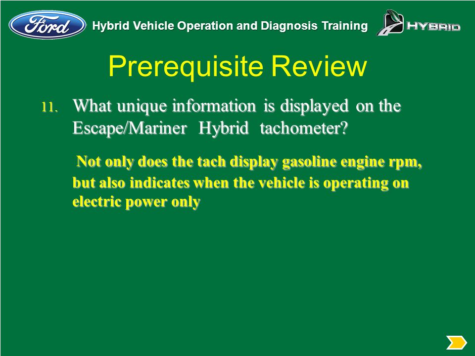 Prerequisite Review What unique information is displayed on the Escape/Mariner Hybrid tachometer