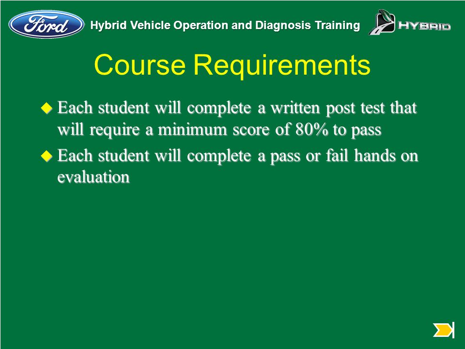 Course Requirements Each student will complete a written post test that will require a minimum score of 80% to pass.