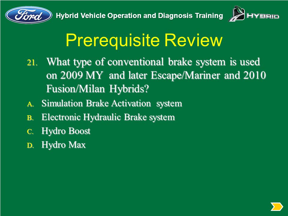 Prerequisite Review What type of conventional brake system is used on 2009 MY and later Escape/Mariner and 2010 Fusion/Milan Hybrids