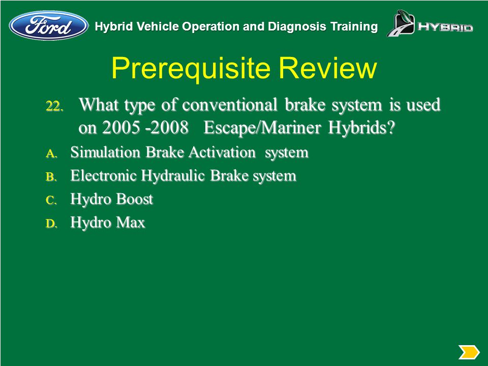Prerequisite Review What type of conventional brake system is used on 2005 -2008 Escape/Mariner Hybrids