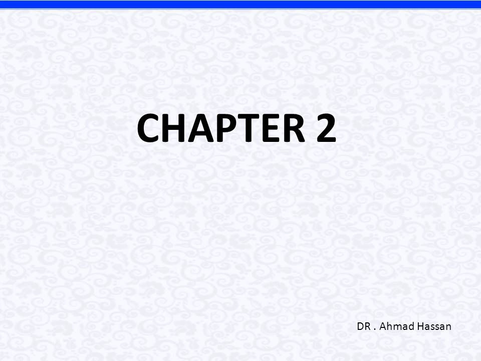 CHAPTER 2 DR . Ahmad Hassan
