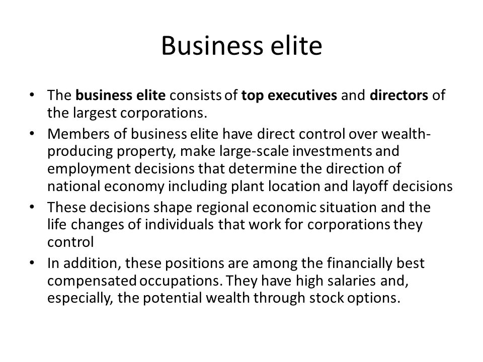 Business elite The business elite consists of top executives and directors of the largest corporations.