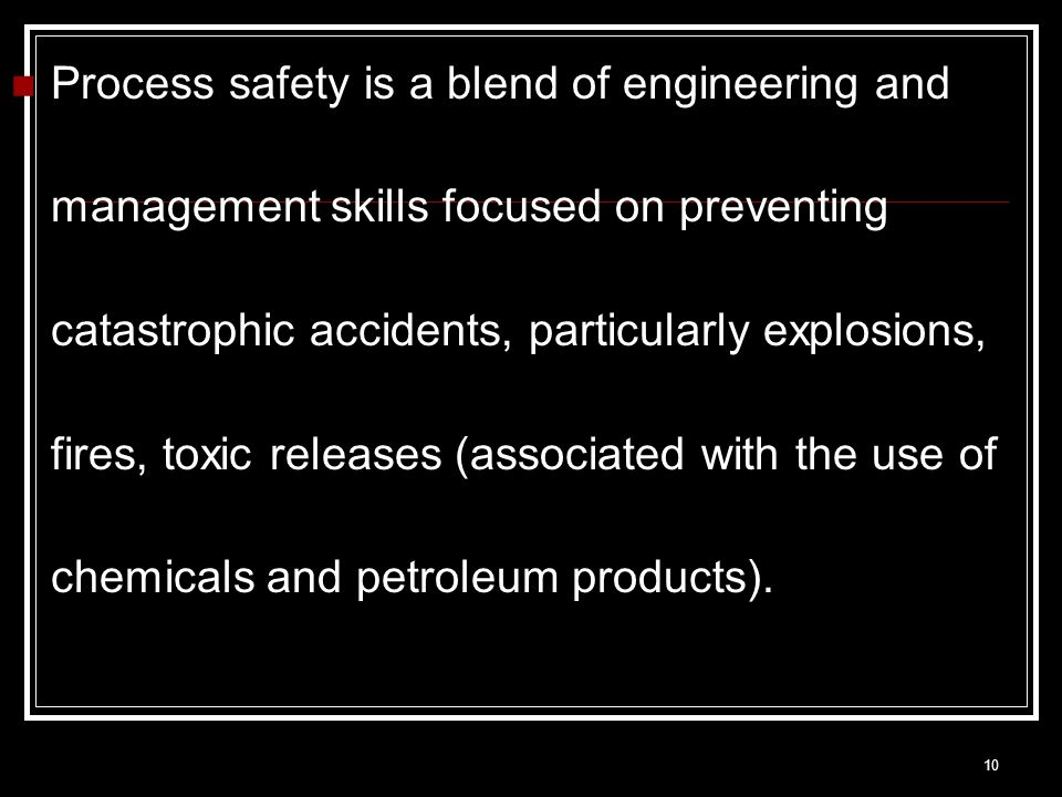Process safety is a blend of engineering and management skills focused on preventing catastrophic accidents, particularly explosions, fires, toxic releases (associated with the use of chemicals and petroleum products).