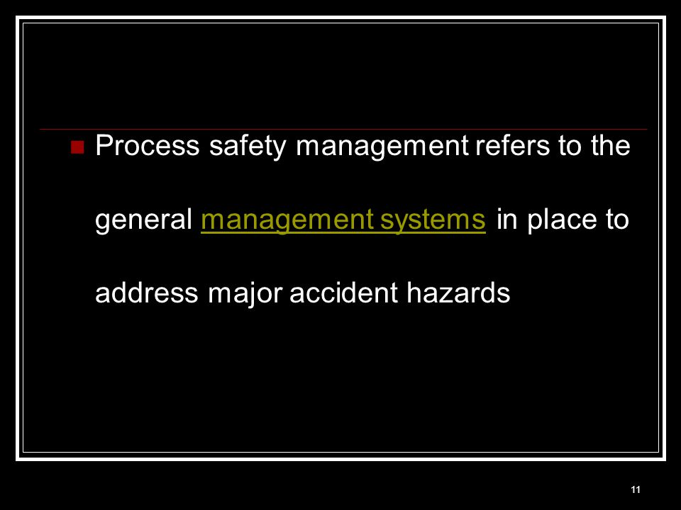 Process safety management refers to the general management systems in place to address major accident hazards