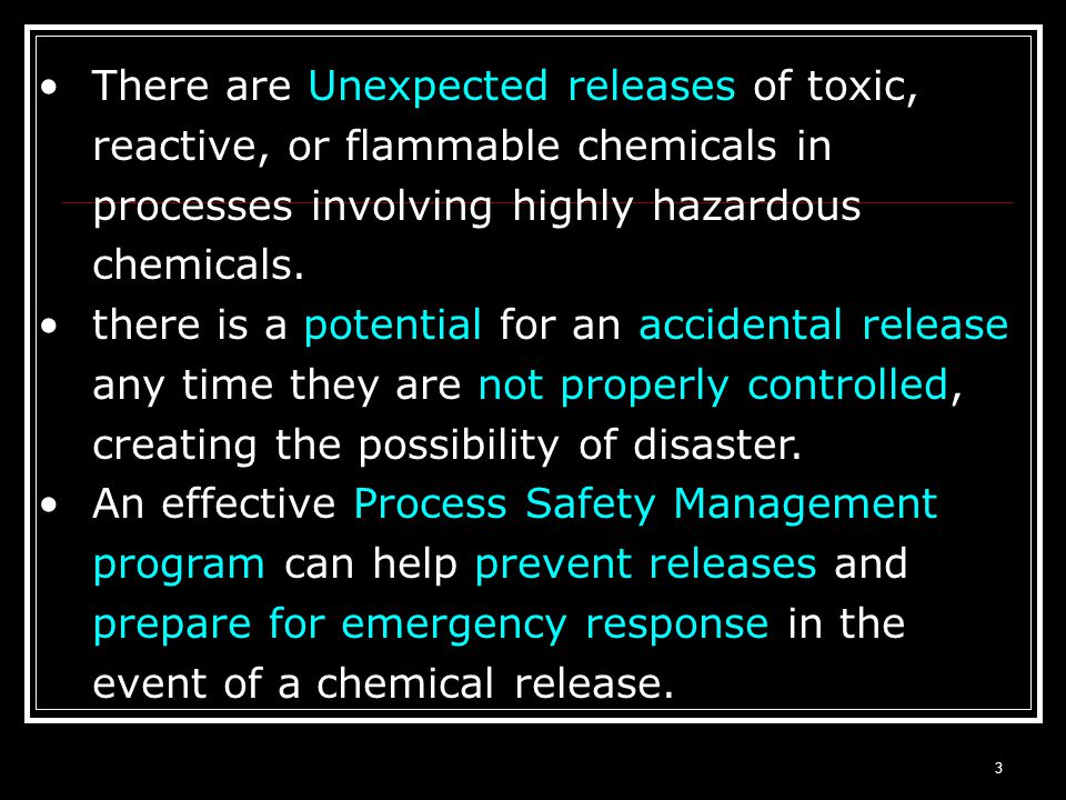 There are Unexpected releases of toxic, reactive, or flammable chemicals in processes involving highly hazardous chemicals.