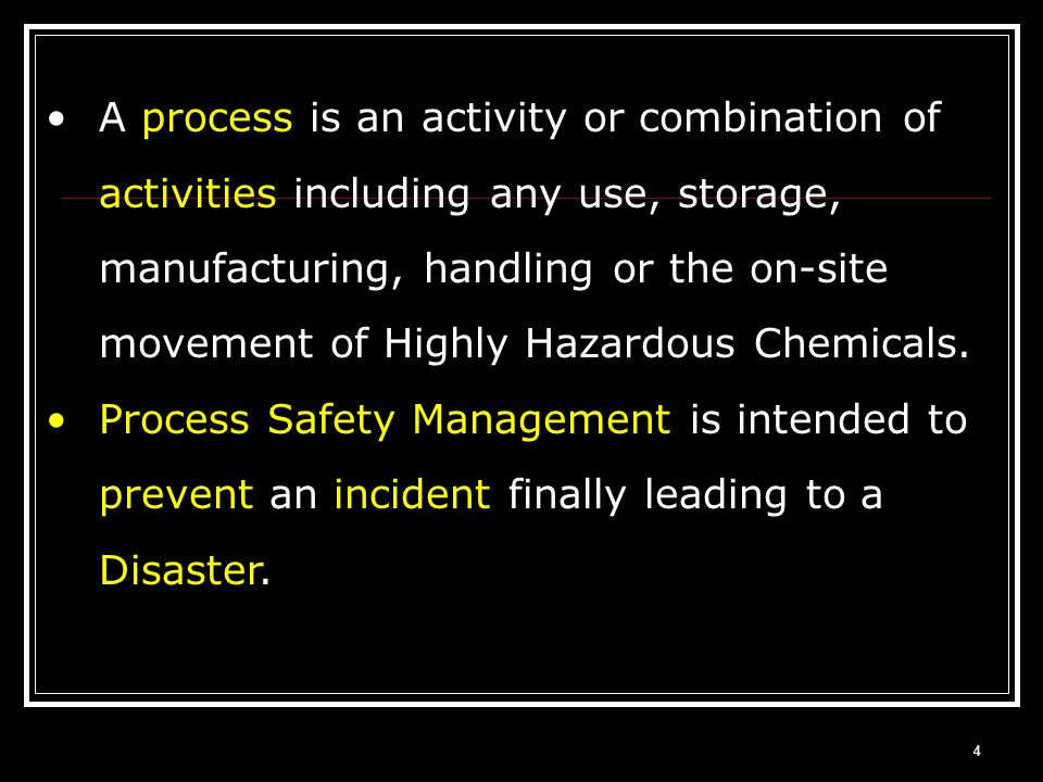 A process is an activity or combination of activities including any use, storage, manufacturing, handling or the on-site movement of Highly Hazardous Chemicals.