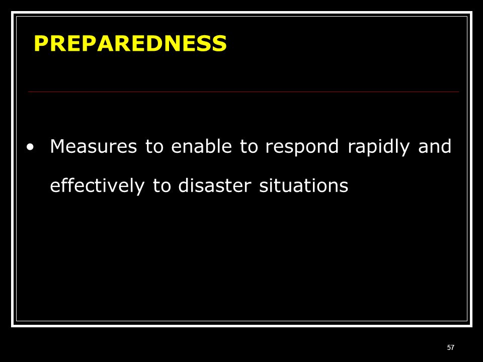 PREPAREDNESS Measures to enable to respond rapidly and effectively to disaster situations