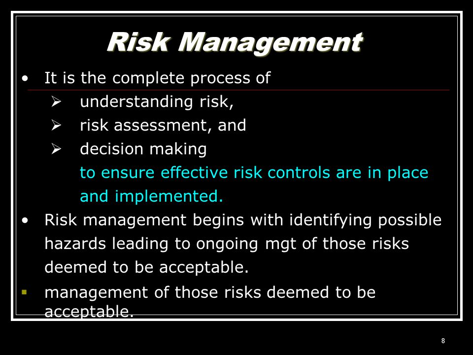 Risk Management It is the complete process of understanding risk,