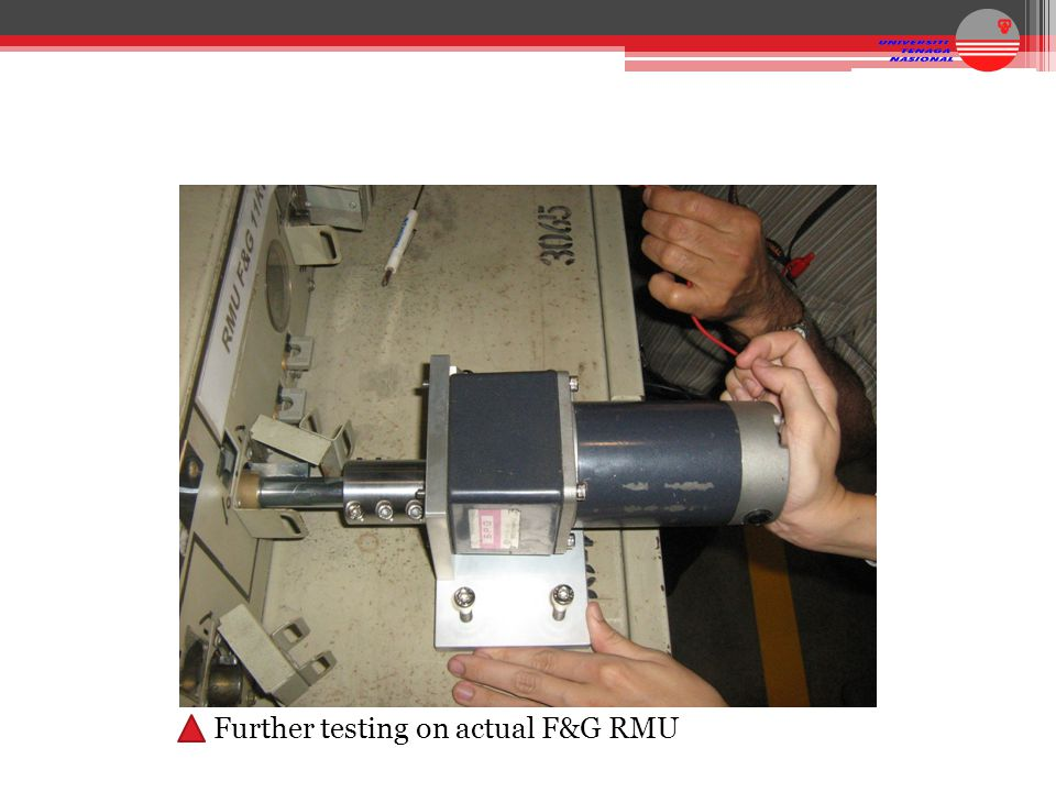 Further testing on actual F&G RMU
